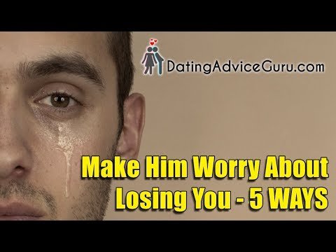 How To Make Him Worry About Losing You - 5 Steps