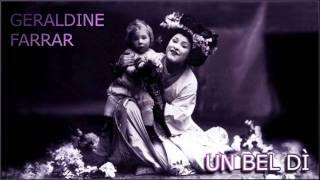 Un bel dì vedremo - Geraldine Farrar