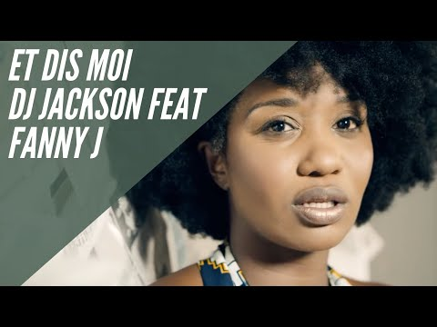 Dj Jackson Feat Fanny J - Et Dis Moi