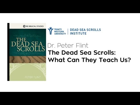 Dr. Peter Flint - The Dead Sea Scrolls: What Can They Teach Us?