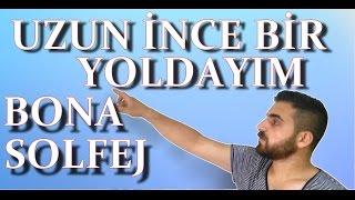 UZUN İNCE BİR YOLDAYIM-1-BONA-SOLFEJ ÇALIŞMASI