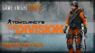The Division - Game kNight Fixes FPS Drops on PC - Tested and Working