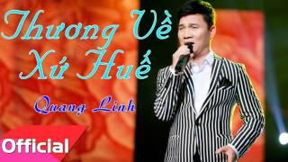 Thương Về Xứ Huế - Quang Linh [Official Audio]