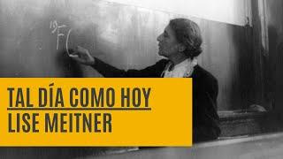 Tal día como hoy: Lise Meitner | 11 febrero