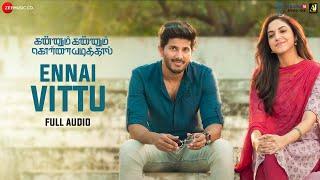 Ennai Vittu - Full Audio |Kannum Kannum Kollaiyadithaal | Dulquer S, Ritu V |Ranjith | Masala Coffee