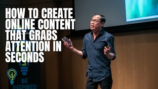 How to Create Online Content That Grabs Attention In Seconds | Tay Guan Hin