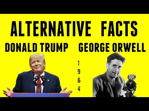 Donald Trump's Alternative Facts & George Orwell's 1984