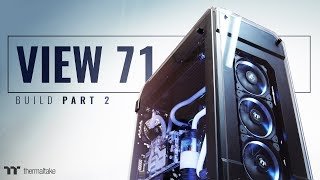 Thermaltake View 71 Tempered Glass Chassis Build Video Part 2