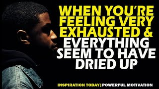 🔴ARE YOU FEELING EXHAЏSTED AND HAS THINGS GONE DRY IN YOUR LIFE? THEN WATCH THIS! MOTIVATIONAL VIDEO