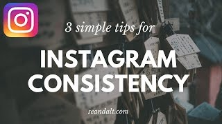 3 Simple Tips for Instagram Consistency - How to get more IG followers with a consistent feed