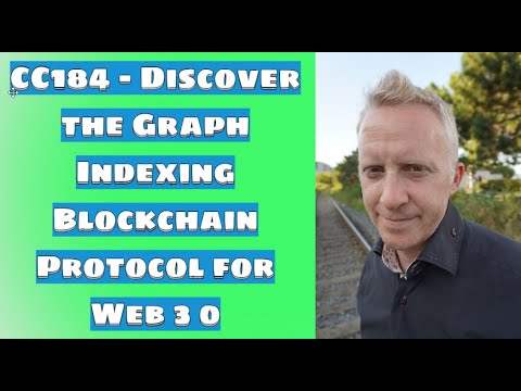 CC184 - Discover the Graph Indexing Blockchain Protocol for Web 3.0