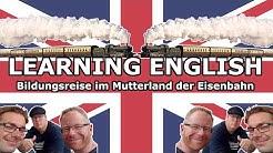 Learning English - Bildungsreise im Mutterland der Eisenbahn
