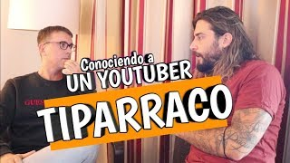 Conociendo a un YOUTUBER, TIPARRACO.