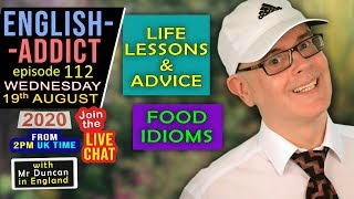 ENGLISH ADDICT / 112 - LIVE LESSON / Food idioms/ Wednesday 19th August 2020 - with Mr Duncan
