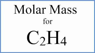 How to Calculate the Molar Mass / Molecular Weight of C2H4 : Ethene