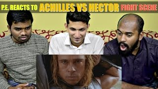 ACHILLES VS HECTOR FIGHT SCENE REACTION | P.E. REACTS | Brad Pitt & Eric Bana