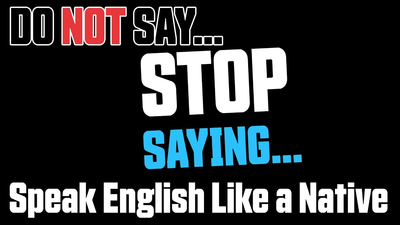 "Do NOT say ""Stop Saying..."" - Speak English Like a Native"