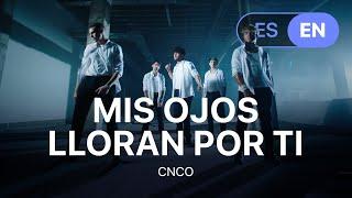 CNCO - Mis Ojos Lloran Por Ti (Lyrics / Letra English & Spanish)