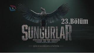 SUNGURLAR - Bölüm 23 (Uzun Versiyon)