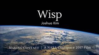 Joshua Kim - Wisp (from Making Contact | A NASA Cinespace 2017 Film)