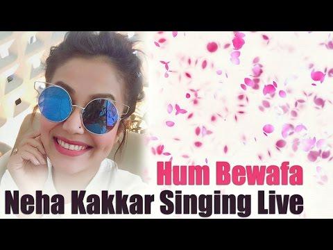 NEHA KAKKAR SINGING LIVE - HUM BEWAFA -...