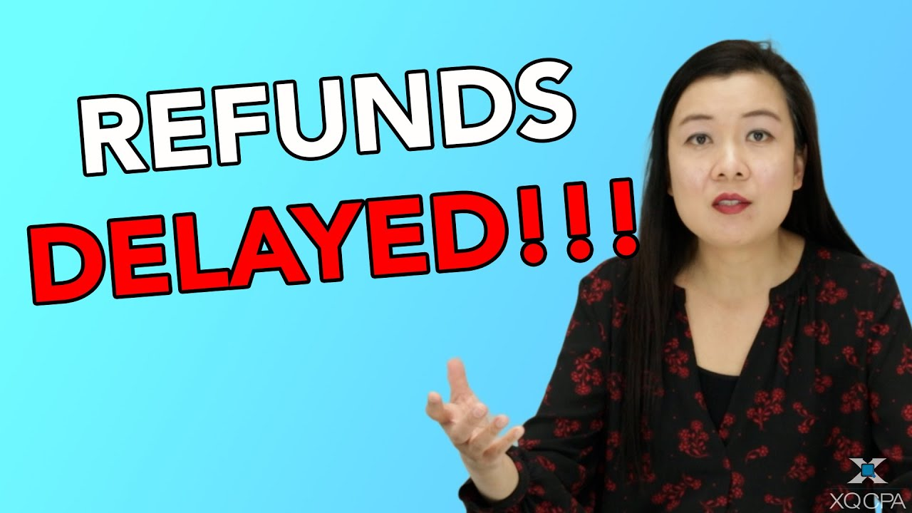 Refunds Delayed!!!