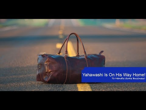 Yahawashi Is On His Way Home.  To Handle Some Business!