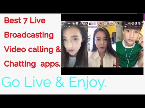 Best 7 Live broadcasting,free video calling and chatting  Apps for Android of 2018 |