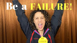 Be a Failure!