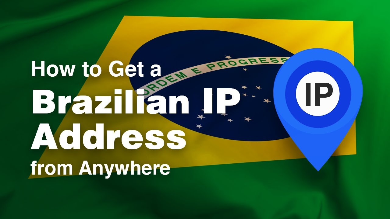 How to Get a Brazil IP Address from Anywhere in 2019 [+VIDEO]