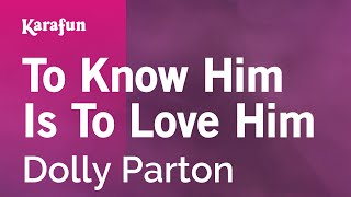 Karaoke To Know Him Is To Love Him - Dolly Parton *
