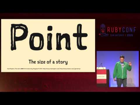 RubyConf 2015 - I Estimate this Talk will be 20 Minutes Long, Give or Take 10 Minutes