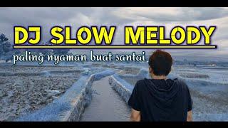 Dj Slow Melody Paling Nyaman Buat Santai Amk
