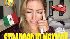 Stranded in Mexico!!!  Rental Car nightmare.