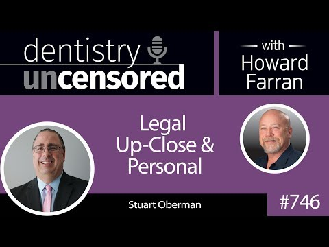 746 Legal Up-close and Personal with Stuart J. Oberman : Dentistry Uncensored with Howard Farran