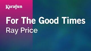 For The Good Times - Ray Price | Karaoke Version | KaraFun
