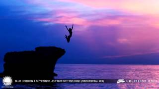 Blue Horizon & Shyprince - Fly But Not Too High (Orchestral Mix) [As Played on Uplifting Only 136]
