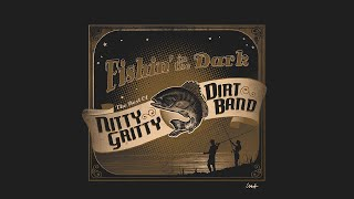 Nitty Gritty Dirt Band - Fishin' In The Dark (Official Audio)