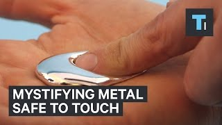 Mystifying metal safe to touch
