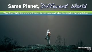 Same Planet Different World - what life after Covid-19 will be like