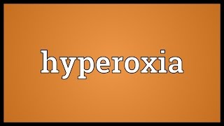 Hyperoxia Meaning