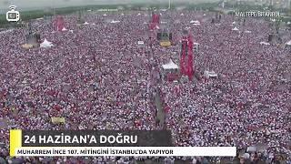 Muharrem İnce alana ulaşmadan milyonlar İstanbul Maltepe'deki miting alanını doldurdu