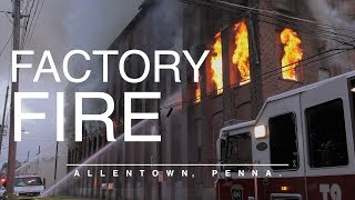 Old Factory destroyed in 4 alarm fire in Allentown, PA.
