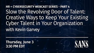 Slow the Revolving Door of Talent. Creative Ways to Keep Your Existing Cyber Talent in Your Org