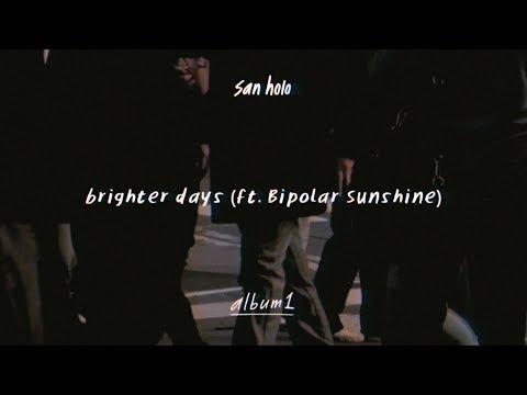 San Holo - brighter days (ft. Bipolar Sunshine)
