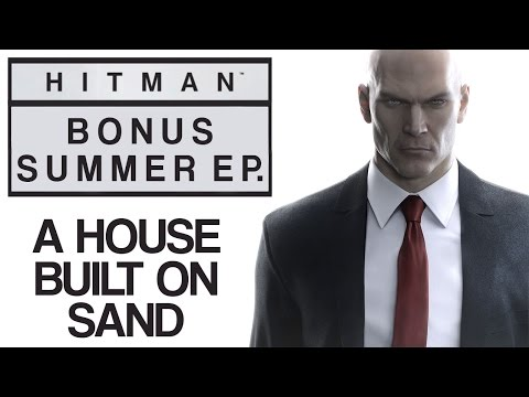 "Hitman - Let's Play (All Challenges) - Bonus Summer Episode - ""A House Built On Sand"""