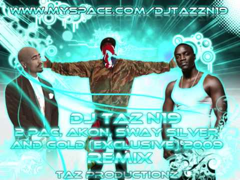 DJ TAZ 2 PAC, AKON, SWAY SILVER AND GOLD EXCLUSIVE 2009 REMIX