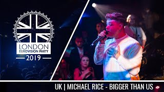 Michael Rice - Bigger Than Us (United Kingdom) | LIVE | OFFICIAL | 2019 London Eurovision Party
