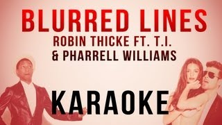 Blurred Lines -  Robin Thicke ft. T.I. & Pharrell Williams (Karaoke/Lyrics)