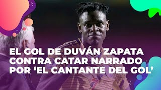 El GOL de Duván Zapata contra Catar narrado por 'El Cantante del gol' en la Copa América